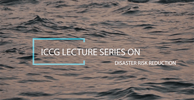 ICCG Lecture Series on Disaster Risk Reduction (DRR)