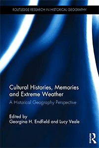 Endfield et al. , 2018: Cultural histories, memories and extreme weather - a historical geography perspective., Routledge, London